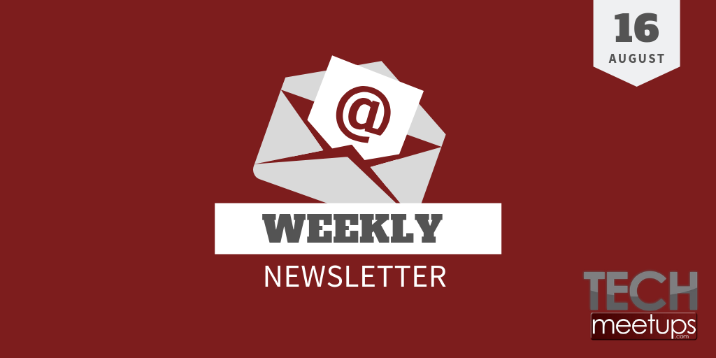 Tech Meetups Weekly Newsletter 16th August 2019