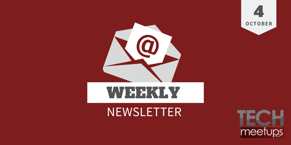 TechMeetups Weekly Newsletter 4th October 2019