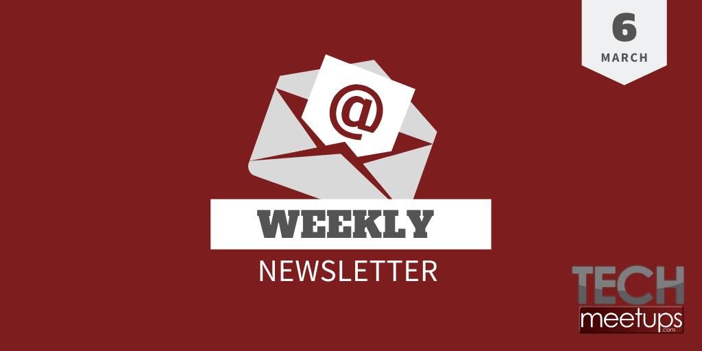 Tech Meetups Weekly Newsletter 6th March 2020